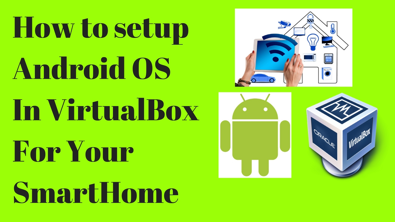 How to setup Android OS in VirtualBox For Your SmartHome | TechBytes