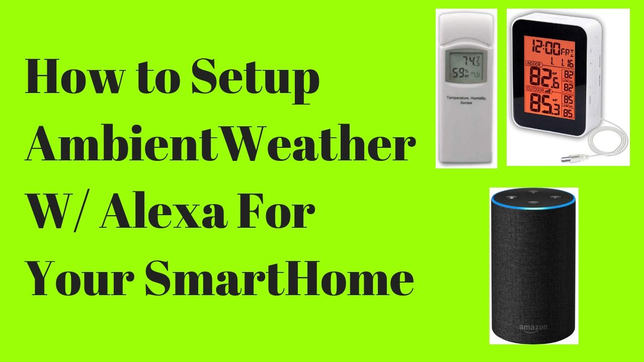 How to Link Ambient Weather to Alexa For Your Smarthome